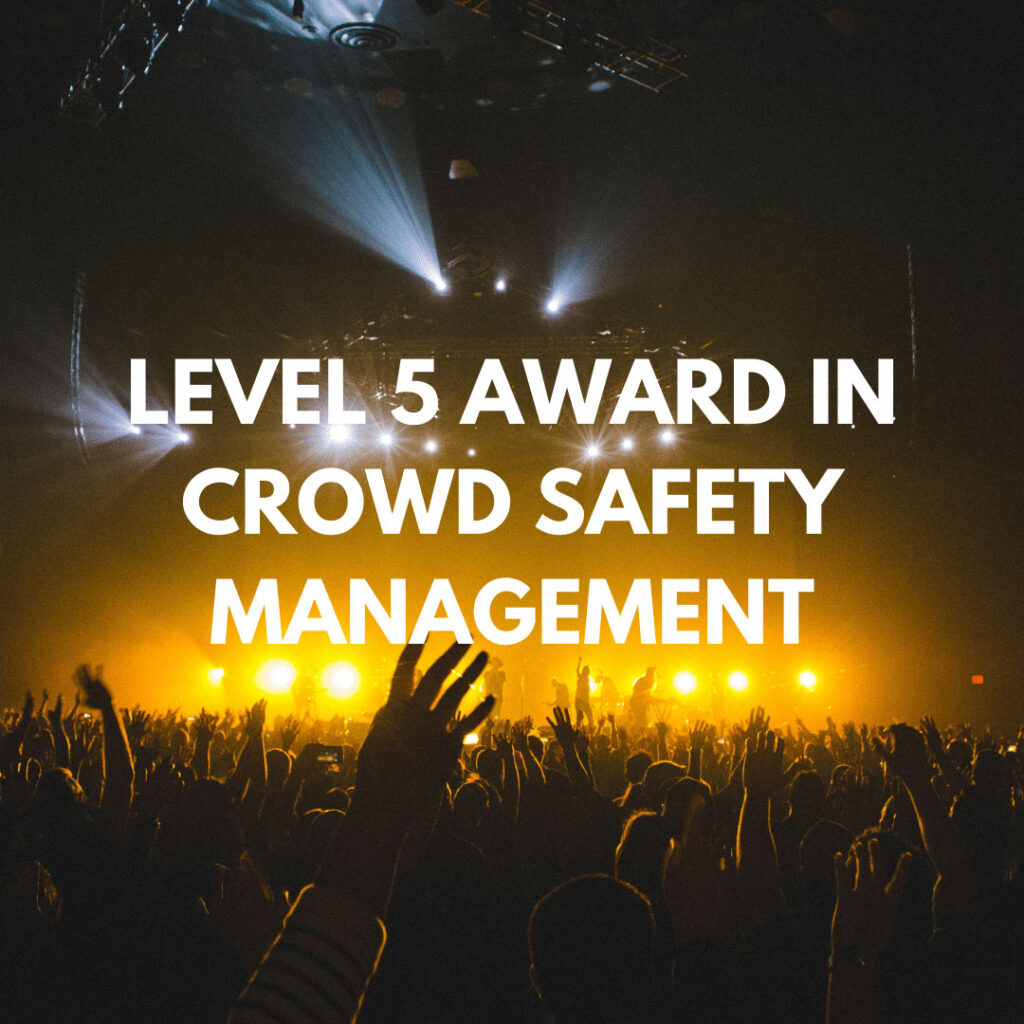 TRAINING COURSE LEVEL 5 AWARD IN CROWD SAFETY MANAGEMENT